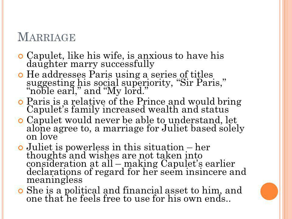 Marriage Capulet, like his wife, is anxious to have his daughter marry successfully.