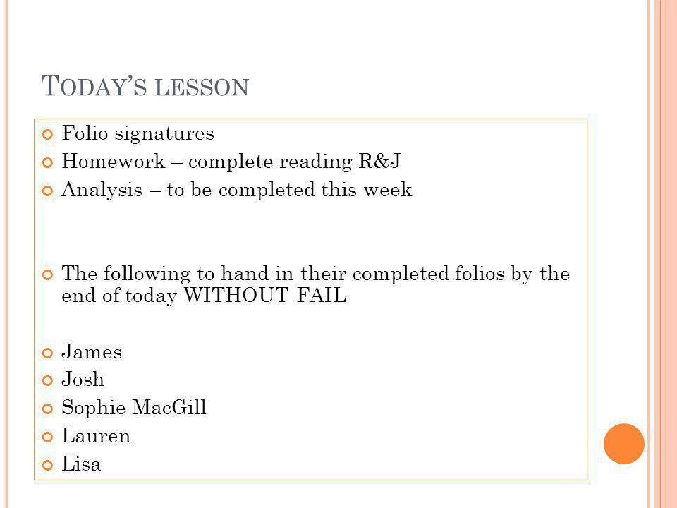 Today's lesson Folio signatures Homework – complete reading R&J