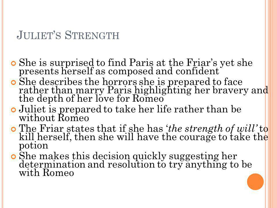 Juliet's Strength She is surprised to find Paris at the Friar's yet she presents herself as composed and confident.