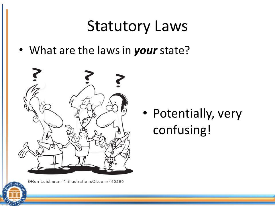 Statutory Laws Potentially, very confusing!