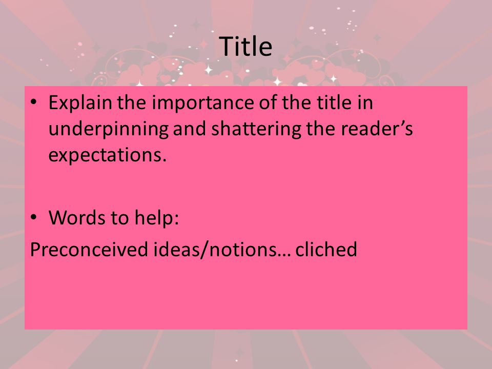Title Explain the importance of the title in underpinning and shattering the reader's expectations.
