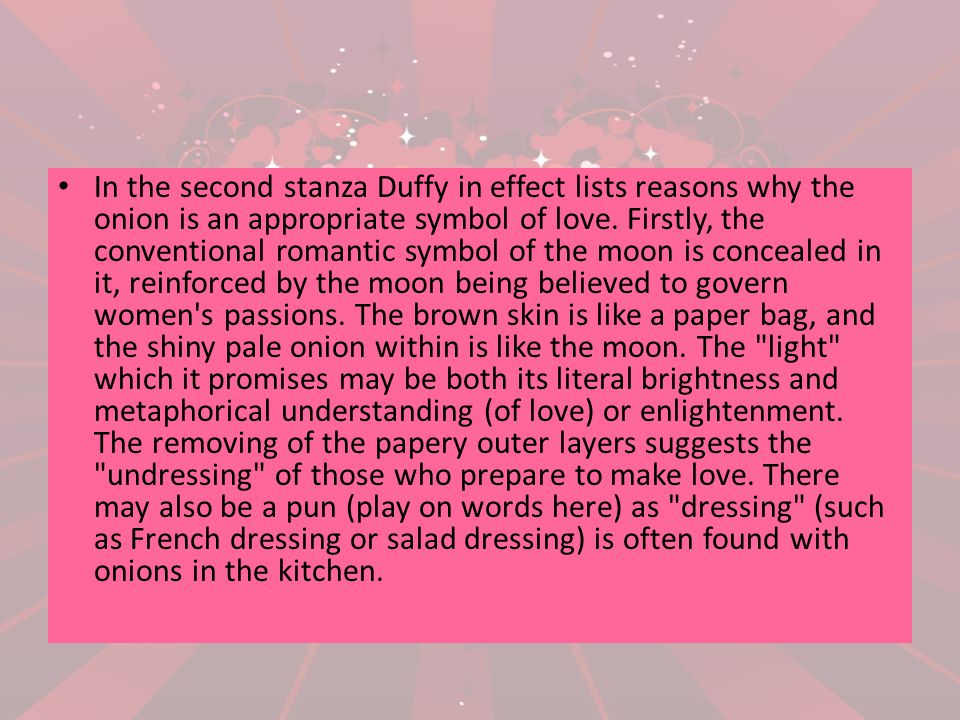 In the second stanza Duffy in effect lists reasons why the onion is an appropriate symbol of love.