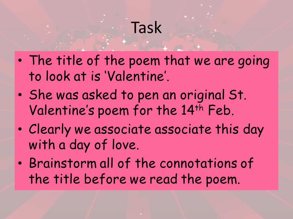 Task The title of the poem that we are going to look at is 'Valentine'. She was asked to pen an original St. Valentine's poem for the 14th Feb.