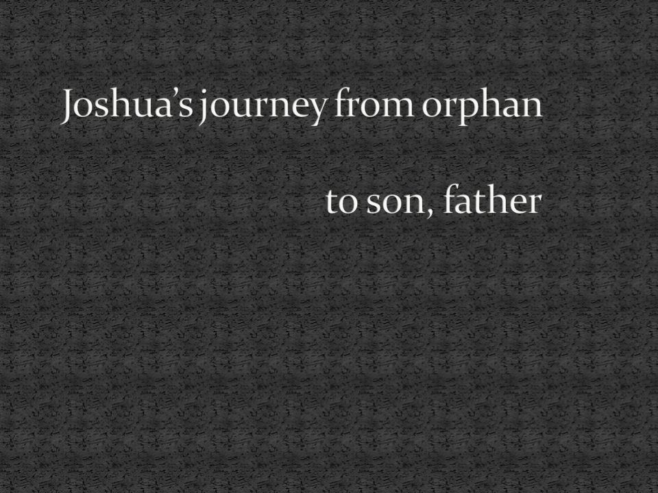 Joshua's journey from orphan to son, father