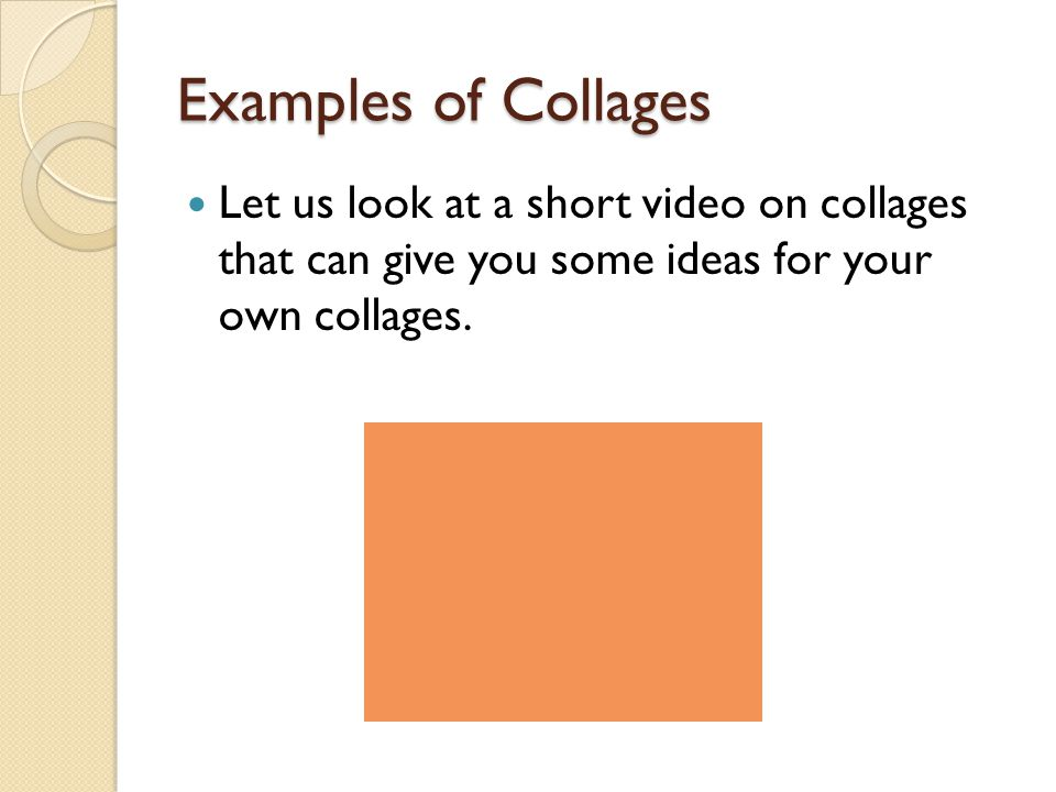Examples of Collages Let us look at a short video on collages that can give you some ideas for your own collages.