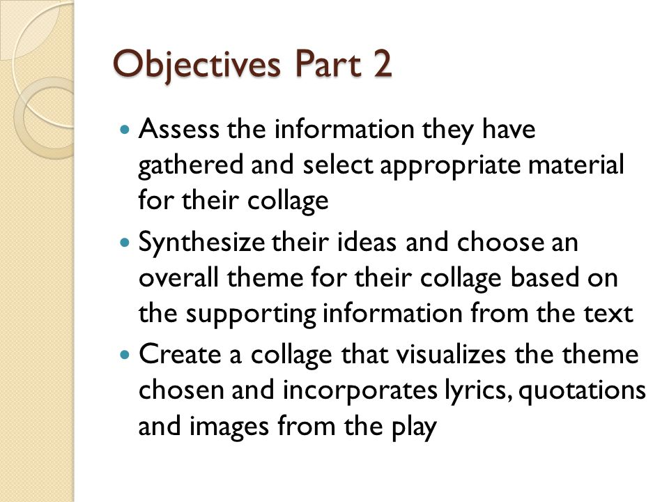 Objectives Part 2 Assess the information they have gathered and select appropriate material for their collage.