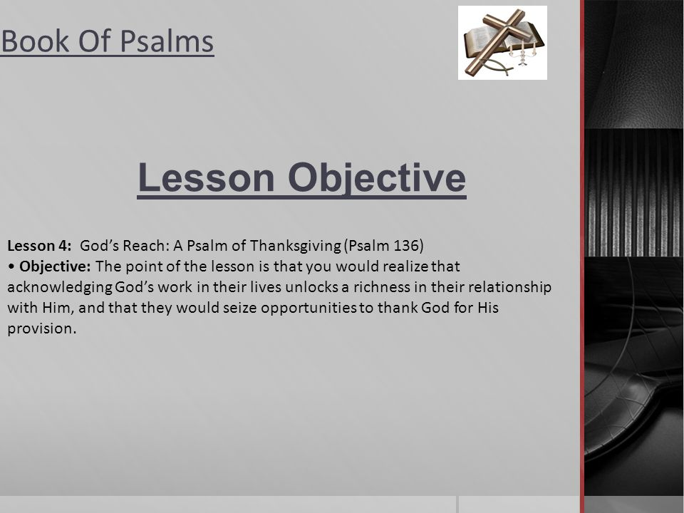 Lesson Objective Lesson 4: God's Reach: A Psalm of Thanksgiving (Psalm 136)