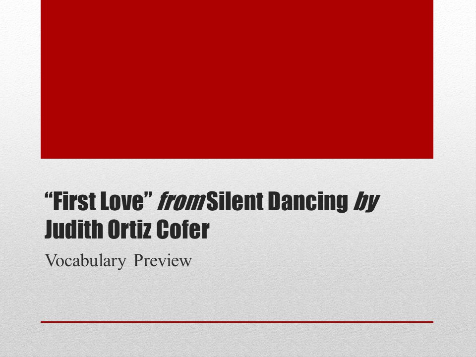 First Love from Silent Dancing by Judith Ortiz Cofer