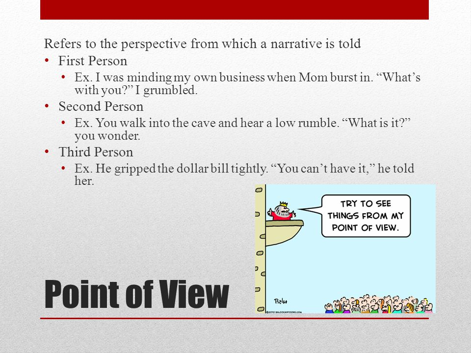 Point of View Refers to the perspective from which a narrative is told