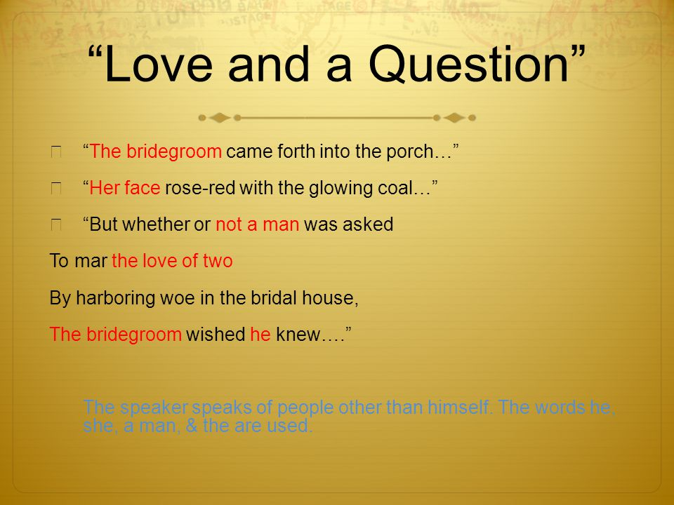 Love and a Question The bridegroom came forth into the porch…