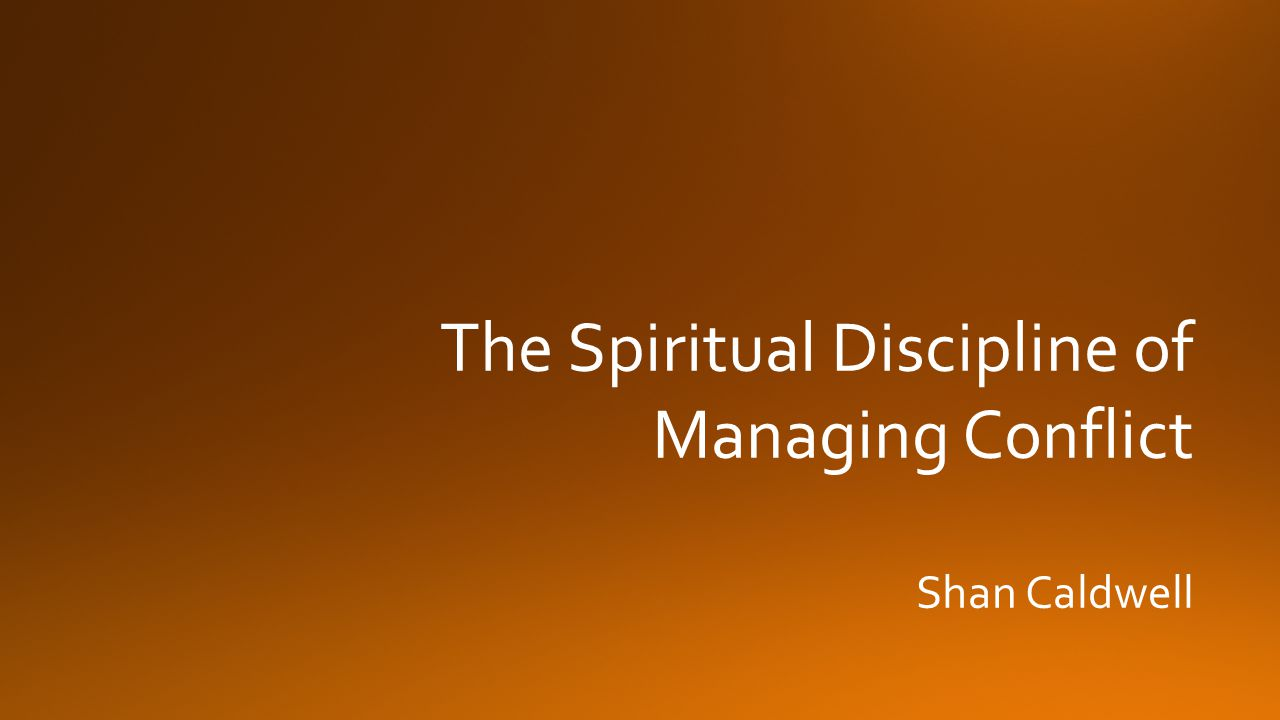 The Spiritual Discipline of Managing Conflict