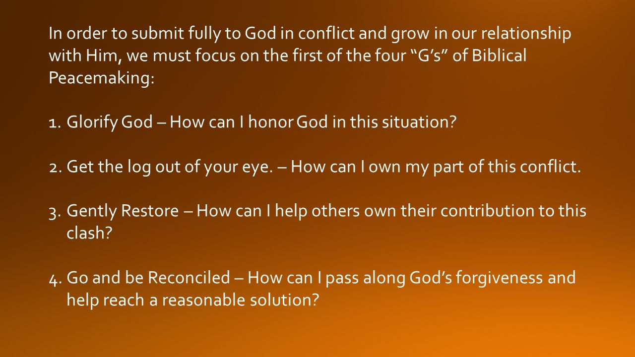 In order to submit fully to God in conflict and grow in our relationship with Him, we must focus on the first of the four G's of Biblical Peacemaking: