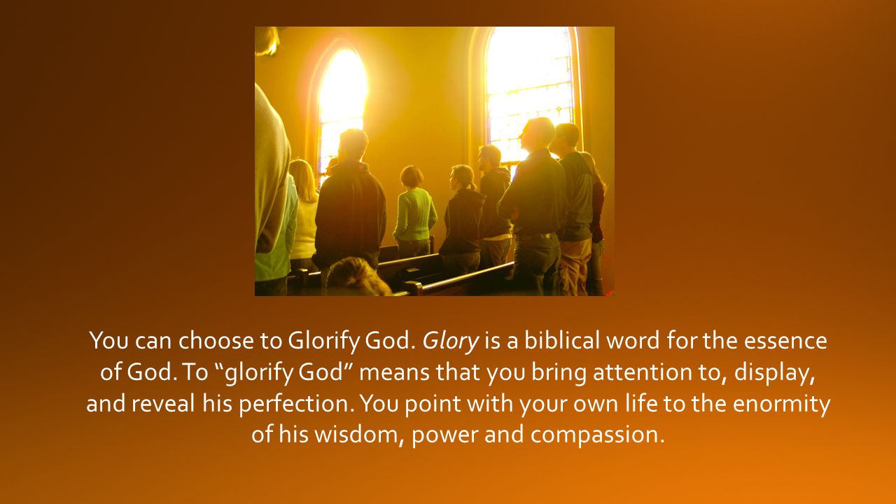 You can choose to Glorify God