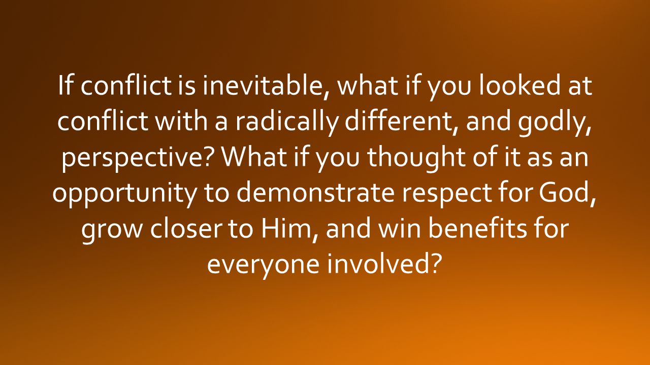 If conflict is inevitable, what if you looked at conflict with a radically different, and godly, perspective.