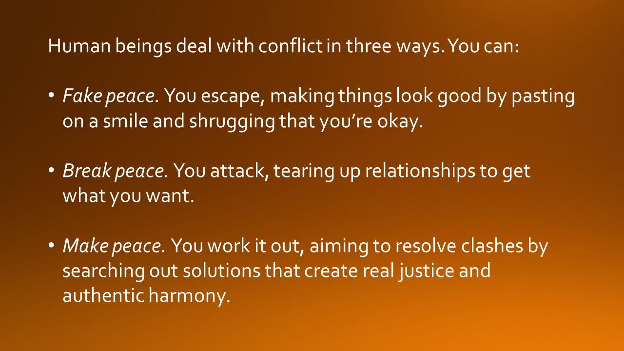 Human beings deal with conflict in three ways. You can: