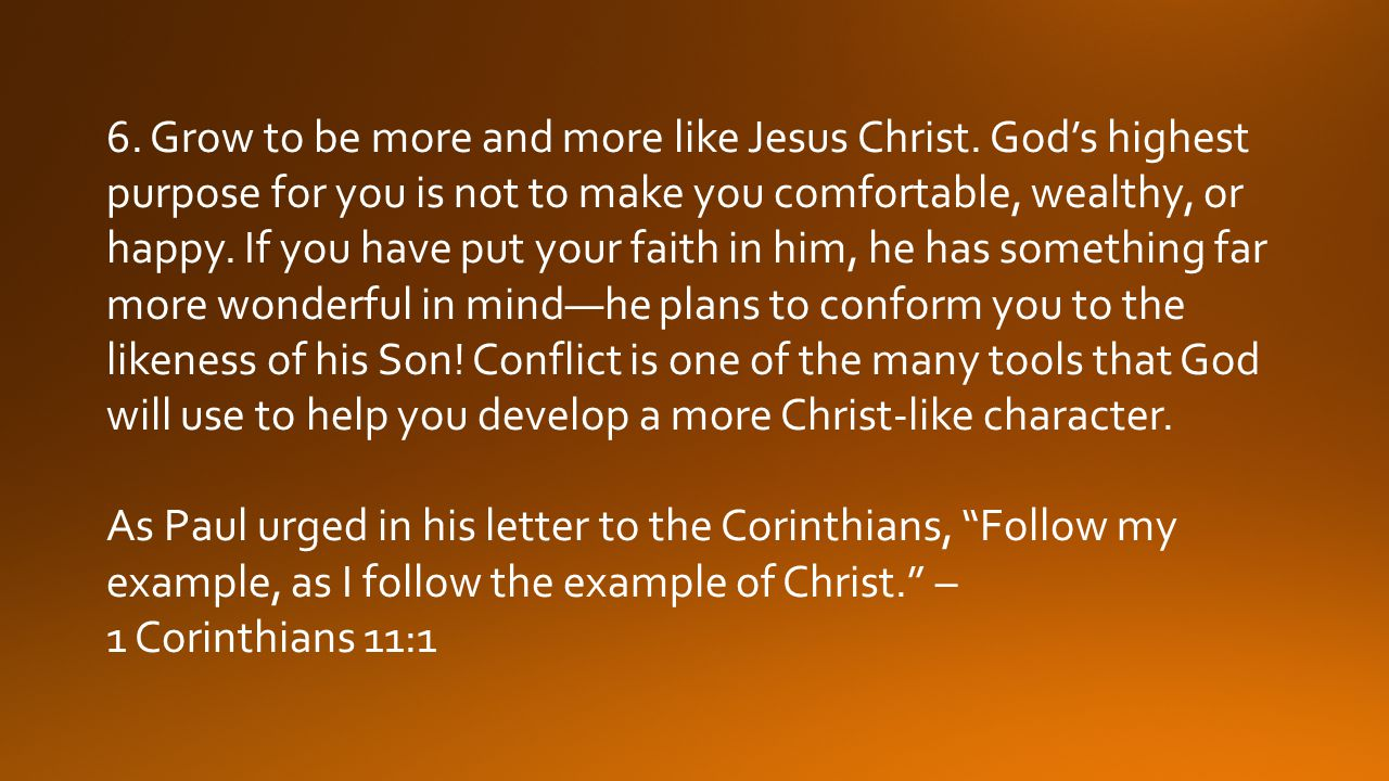 6. Grow to be more and more like Jesus Christ