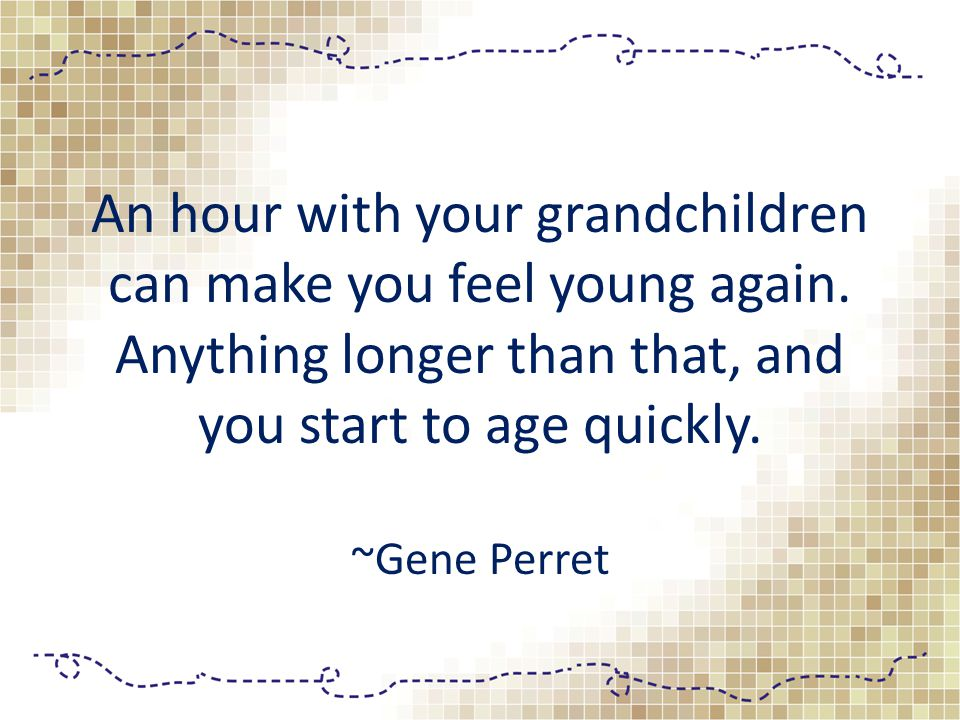 An hour with your grandchildren can make you feel young again