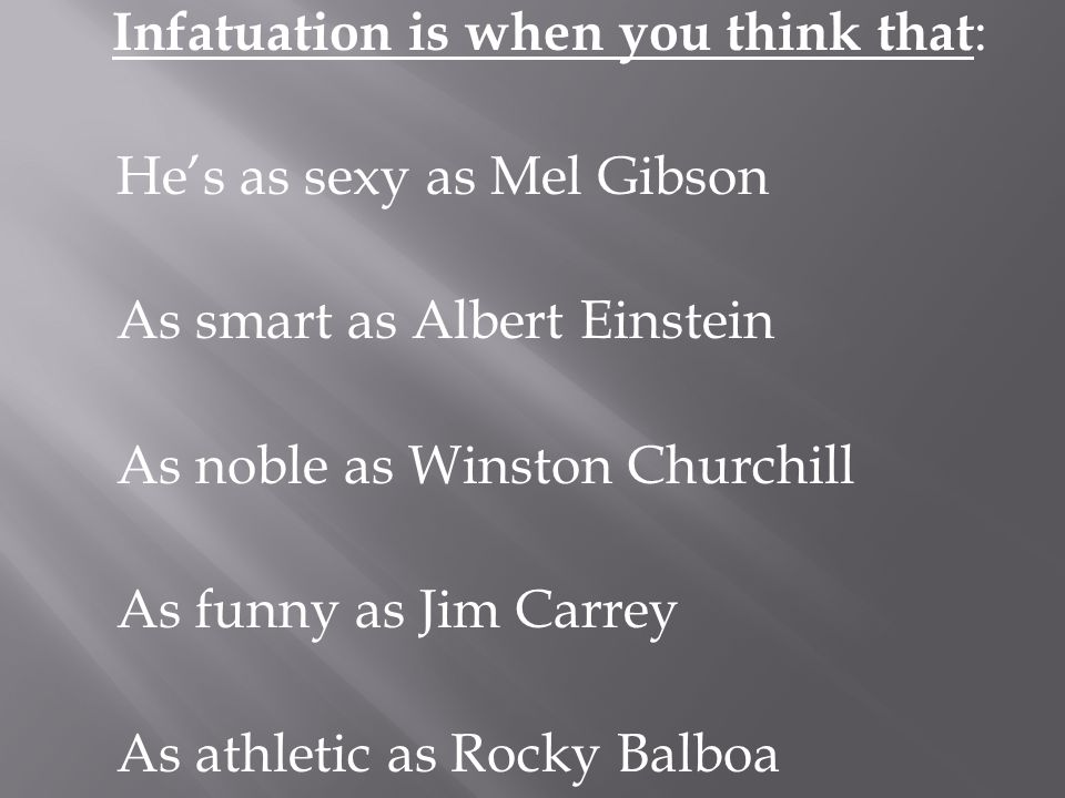 Infatuation is when you think that: