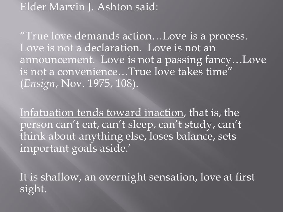 Elder Marvin J. Ashton said: True love demands action…Love is a process.