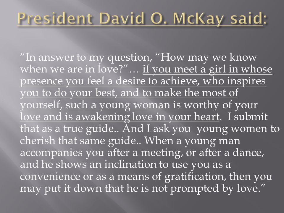 President David O. McKay said:
