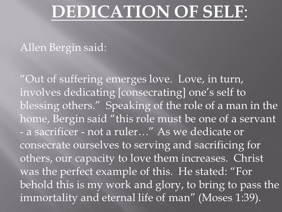 DEDICATION OF SELF: Allen Bergin said: Out of suffering emerges love
