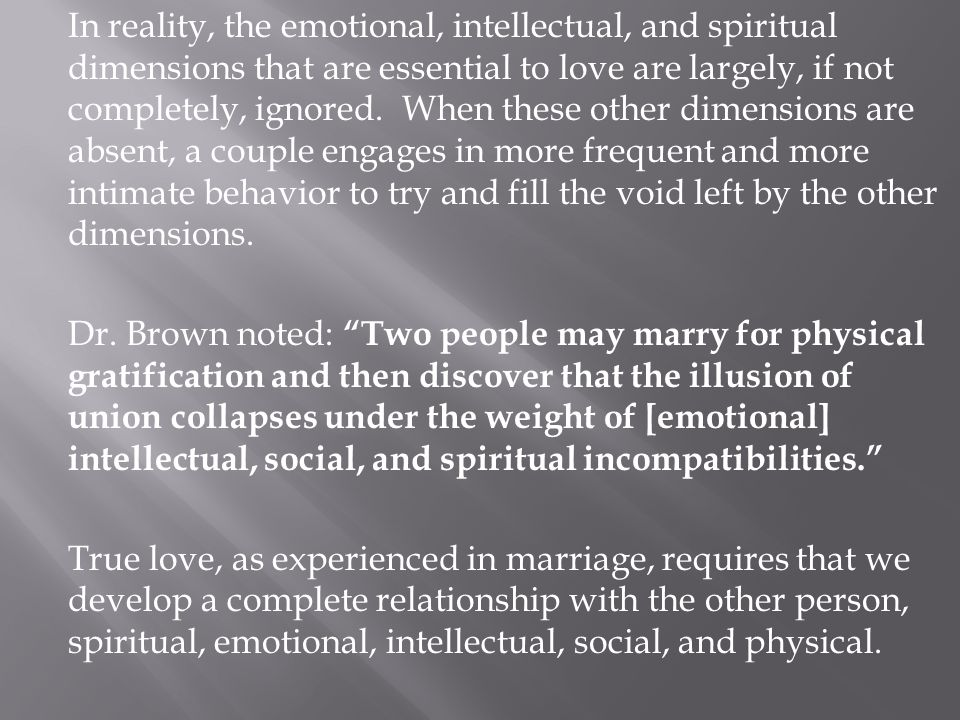 In reality, the emotional, intellectual, and spiritual dimensions that are essential to love are largely, if not completely, ignored.