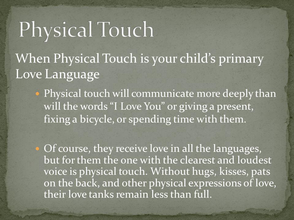 Physical Touch When Physical Touch is your child's primary Love Language.