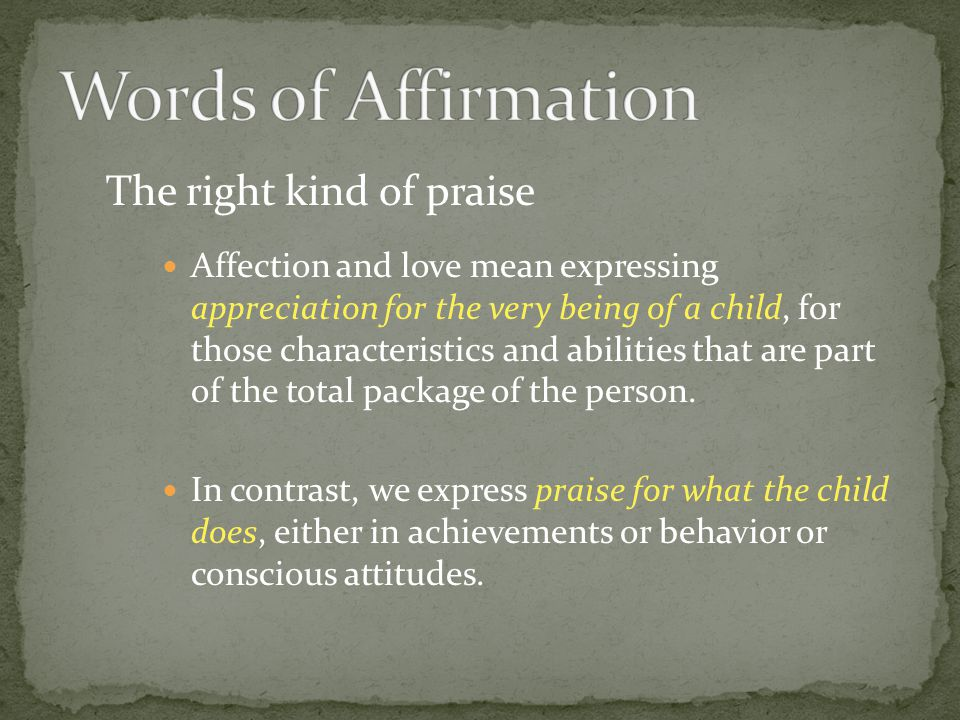 Words of Affirmation The right kind of praise