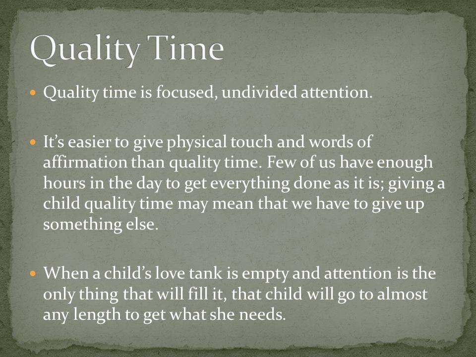 Quality Time Quality time is focused, undivided attention.