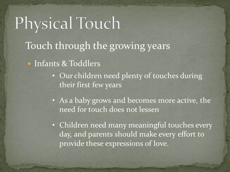 Physical Touch Touch through the growing years Infants & Toddlers