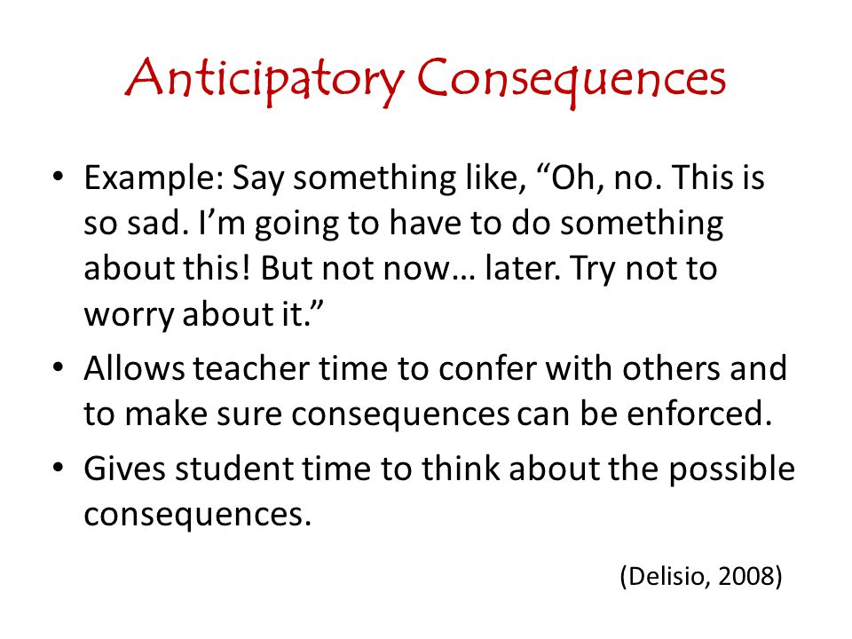 Anticipatory Consequences
