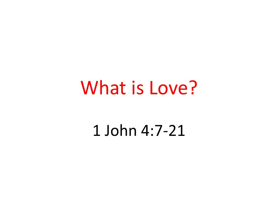 What is Love 1 John 4:7-21