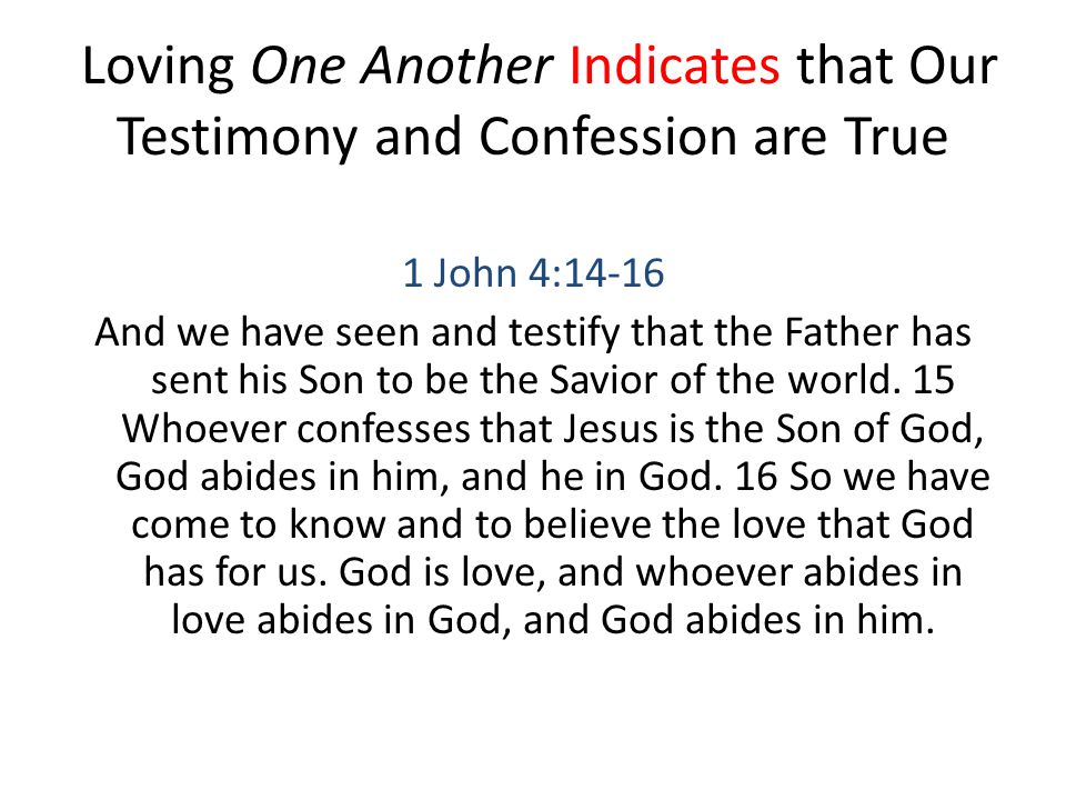 Loving One Another Indicates that Our Testimony and Confession are True