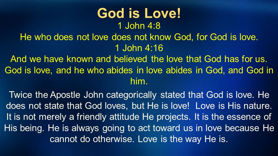 1 John 4:8 He who does not love does not know God, for God is love.