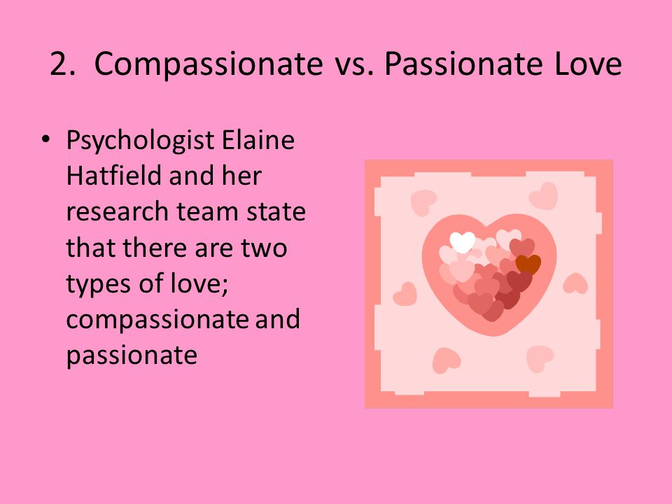 2. Compassionate vs. Passionate Love