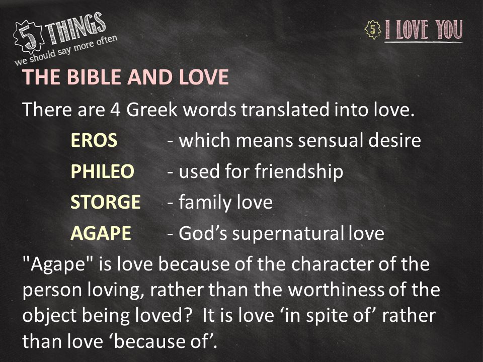 The Bible and Love There are 4 Greek words translated into love.
