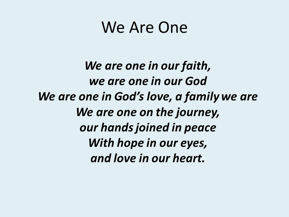 We Are One We are one in our faith, we are one in our God