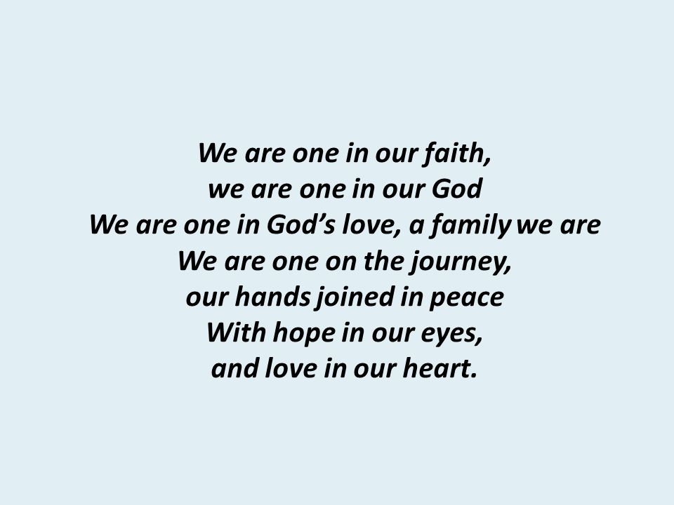 We are one in our faith, With hope in our eyes, and love in our heart.