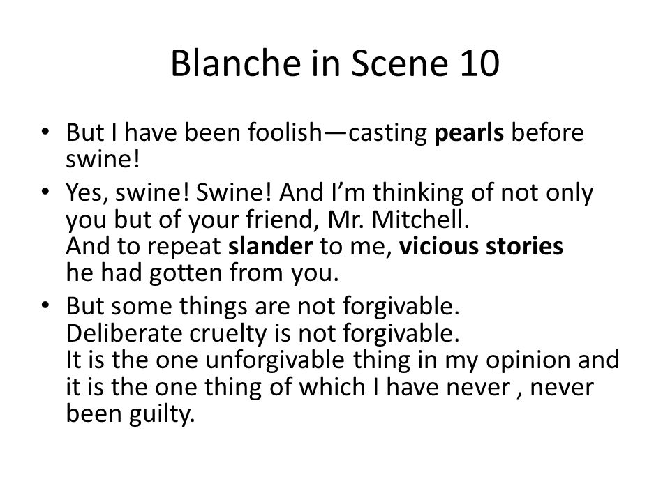 Blanche in Scene 10 But I have been foolish—casting pearls before swine!