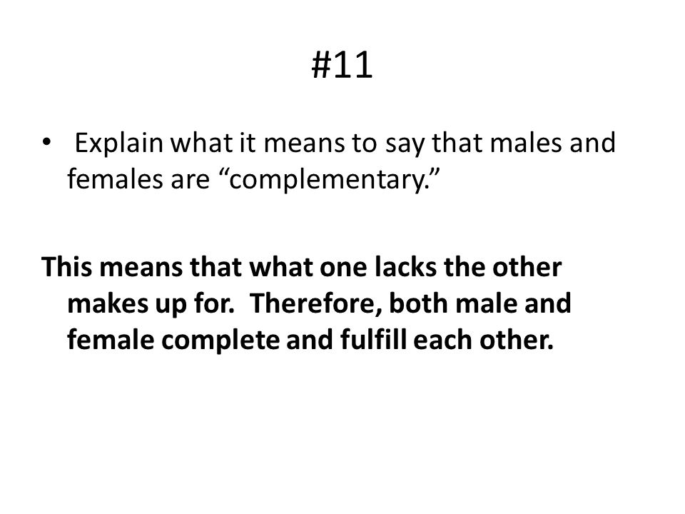 #11 Explain what it means to say that males and females are complementary.
