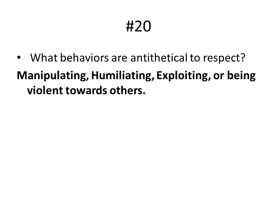 #20 What behaviors are antithetical to respect