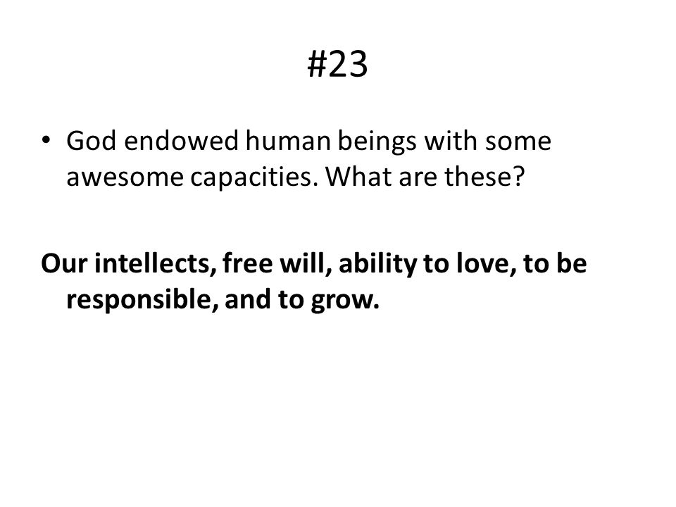 #23 God endowed human beings with some awesome capacities. What are these