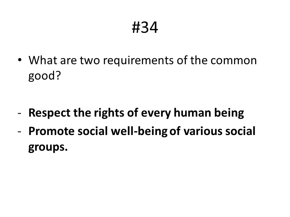 #34 What are two requirements of the common good