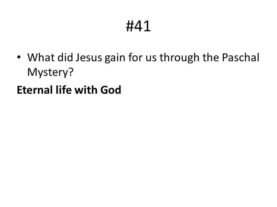 #41 What did Jesus gain for us through the Paschal Mystery