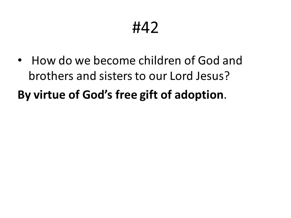 #42 How do we become children of God and brothers and sisters to our Lord Jesus.