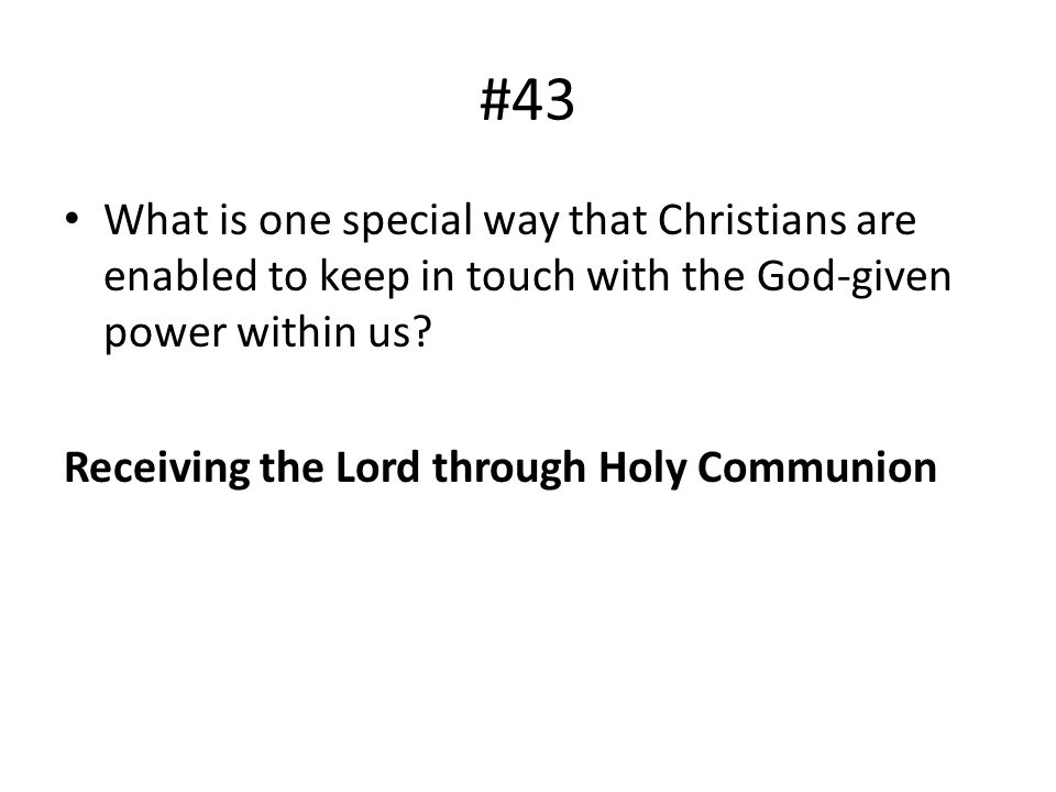 #43 What is one special way that Christians are enabled to keep in touch with the God-given power within us