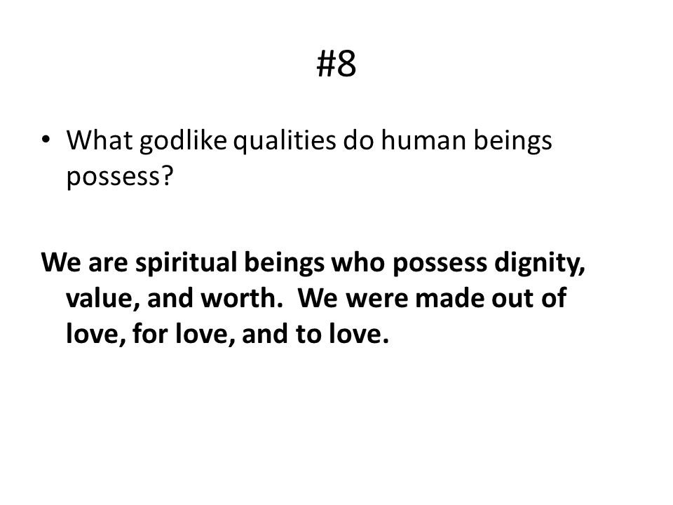 #8 What godlike qualities do human beings possess