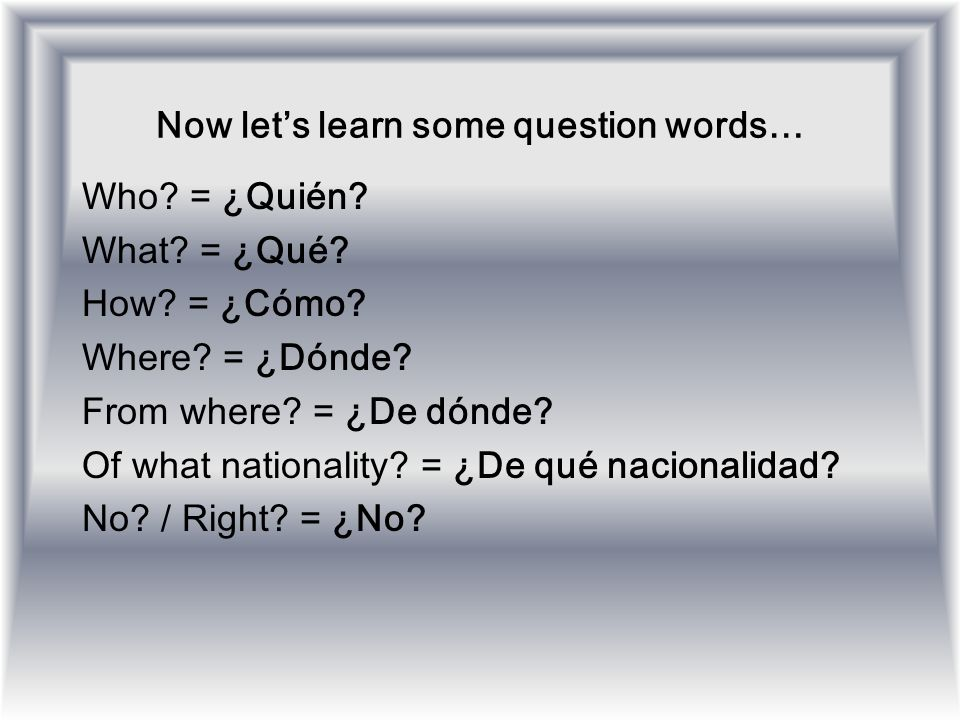 Now let's learn some question words…