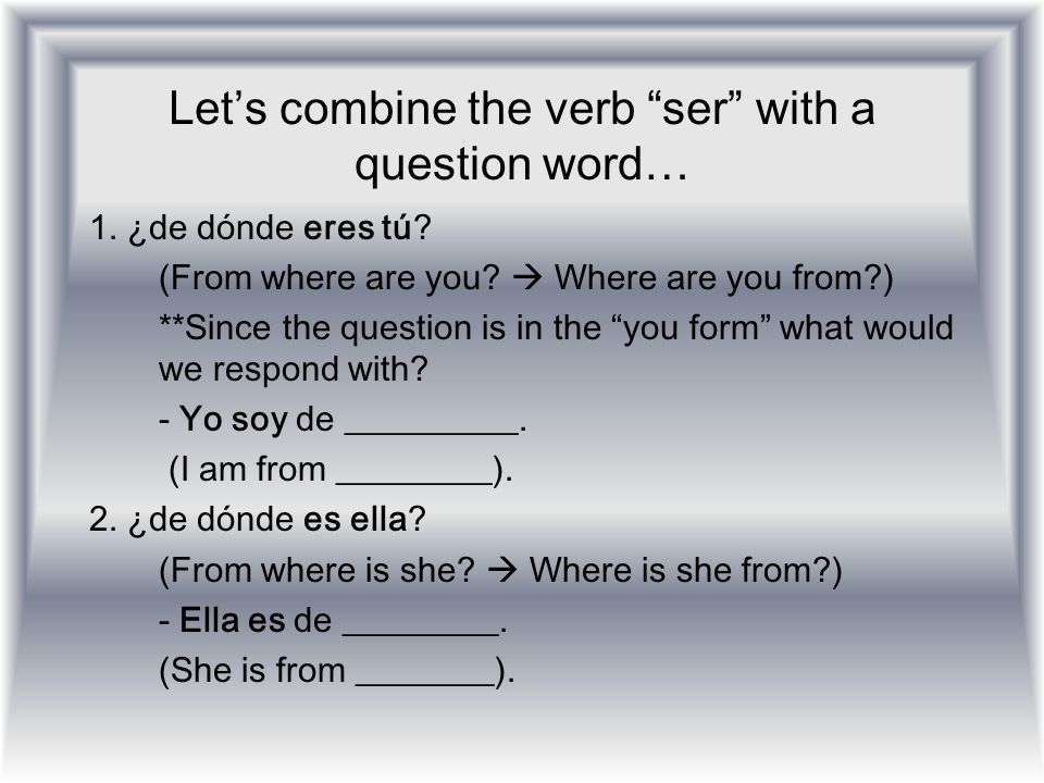 Let's combine the verb ser with a question word…