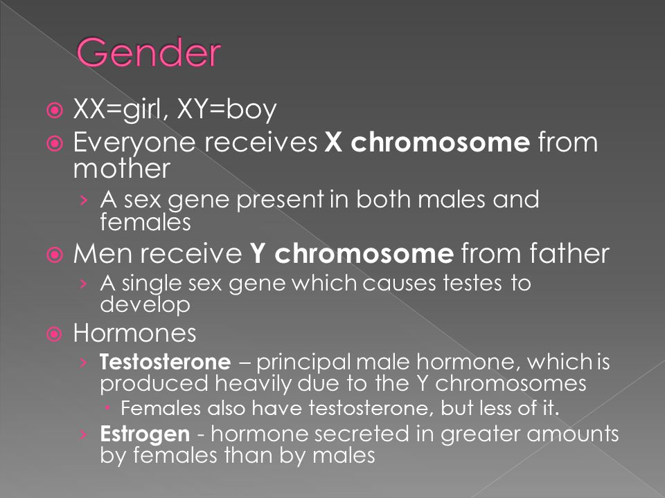 Gender XX=girl, XY=boy Everyone receives X chromosome from mother